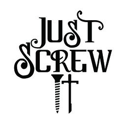 Just Screw It