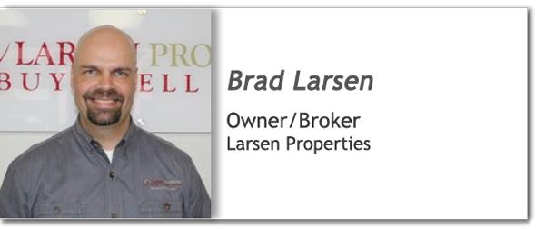 Brad Larsen - Larsen Properties